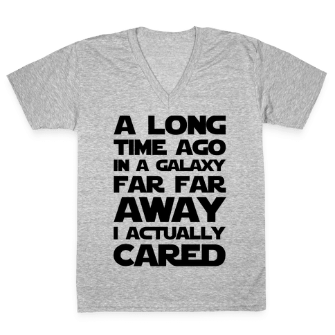 A Long Time Ago in a Galaxy Far Far Away I Used to Care  V-Neck Tee Shirt