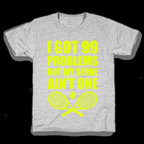 I Got 99 Problems But My Serve Ain't One Kids T-Shirt