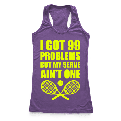 I Got 99 Problems But My Serve Ain't One Racerback Tank Top