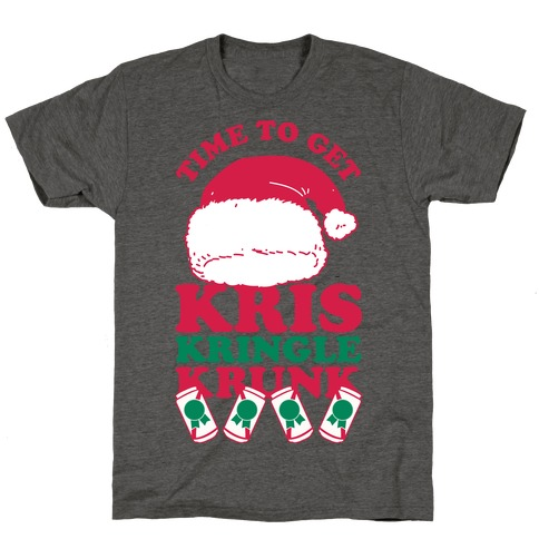 Time To Get Kris Kringle Krunk T-Shirt