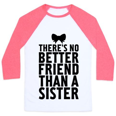 No Better Friend Than A Sister (Big) Baseball Tee