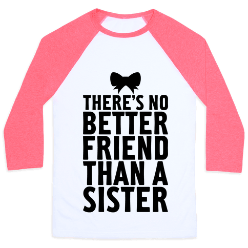 No Better Friend Than A Sister (Big) Baseball Tee