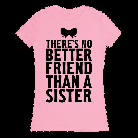 No Better Friend Than A Sister (Big) Womens T-Shirt