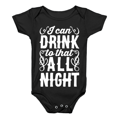 I Can Drink To That All Night Baby Onesy