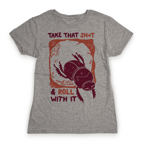 Take that Shit & Roll with it Womens T-Shirt