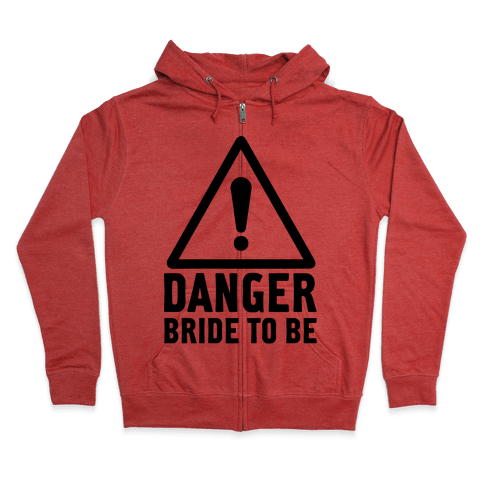 Danger Bride to Be Zip Hoodie