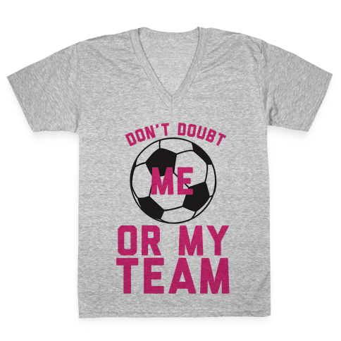 Don't Doubt Me Or My Team V-Neck Tee Shirt