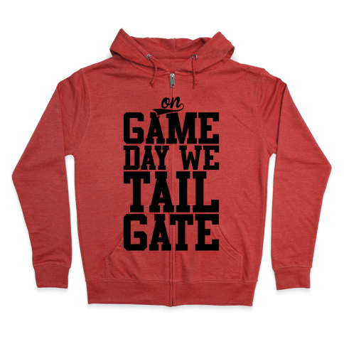 On Game Day We Tailgate Zip Hoodie