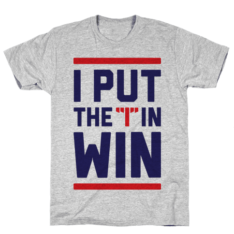 I Put The I In Win Mens T-Shirt