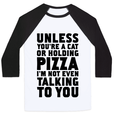 Unless You're A Cat Or Holding Pizza Baseball Tee