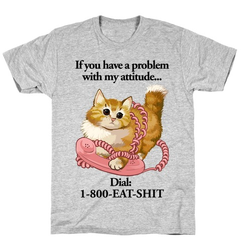 If You Have a Problem with My Attitude... Mens T-Shirt
