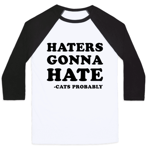 Haters Gonna Hate Cats Baseball Tee