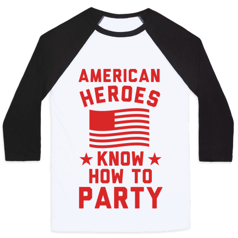 American Heroes Know How To Party Baseball Tee