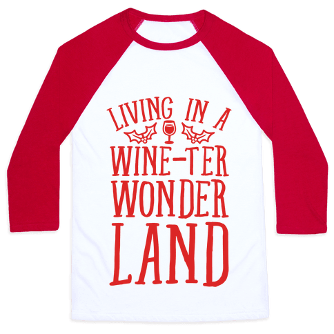 Living In A Wine-ter Wonderland Baseball Tee