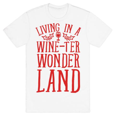Living In A Wine-ter Wonderland Mens T-Shirt