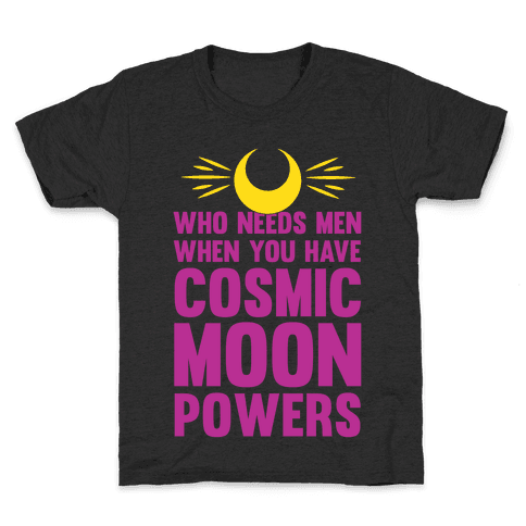 Who Needs Men When You Have Cosmic Moon Powers Kids T-Shirt
