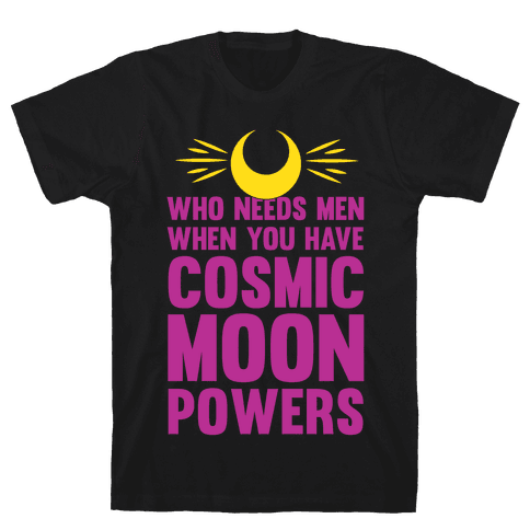 Who Needs Men When You Have Cosmic Moon Powers Mens T-Shirt