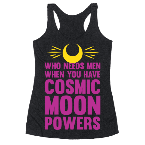 Who Needs Men When You Have Cosmic Moon Powers Racerback Tank Top