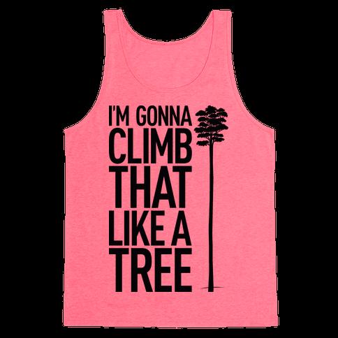 I'm Gonna Climb That Like A Tree Tank Top