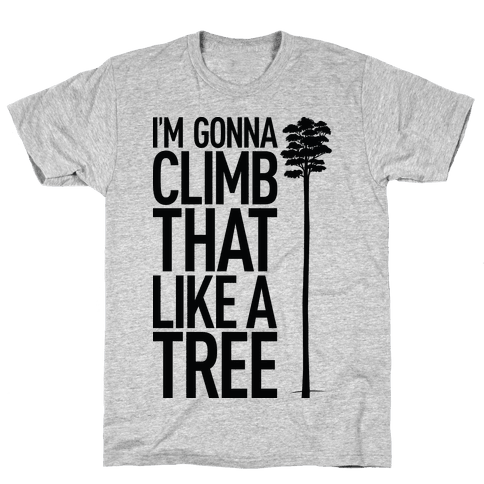 I'm Gonna Climb That Like A Tree Mens T-Shirt
