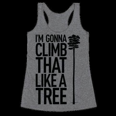 I'm Gonna Climb That Like A Tree Racerback Tank Top
