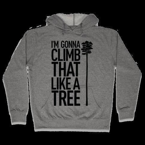 I'm Gonna Climb That Like A Tree Hooded Sweatshirt