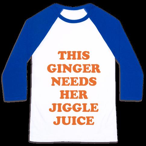 This Ginger Needs her Jiggle Juice Baseball Tee
