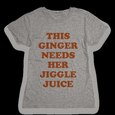 This Ginger Needs her Jiggle Juice Womens T-Shirt
