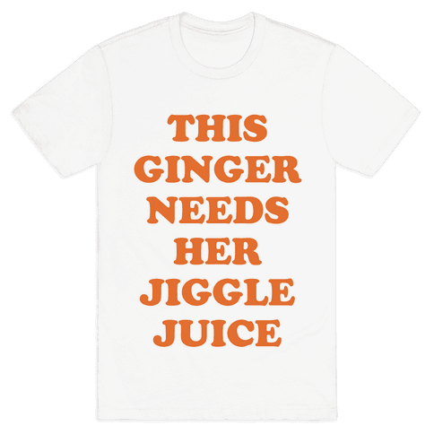 This Ginger Needs her Jiggle Juice Mens T-Shirt