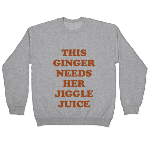 This Ginger Needs her Jiggle Juice Pullover