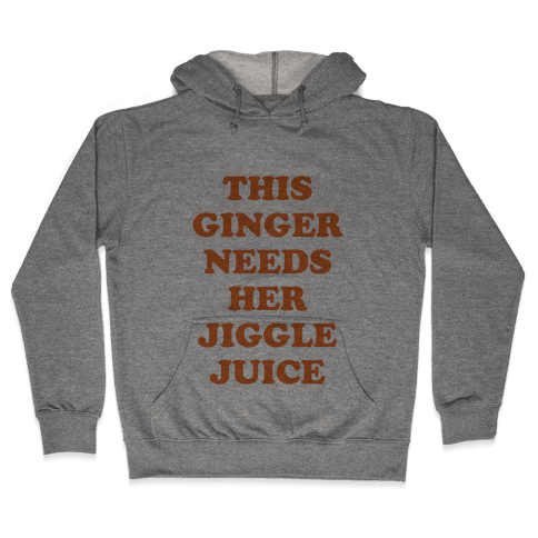 This Ginger Needs her Jiggle Juice Hooded Sweatshirt