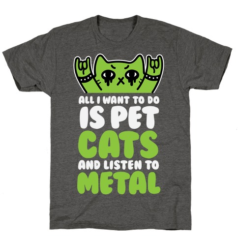 All I Want To Do Is Pet Cats And Listen To Metal T-Shirt