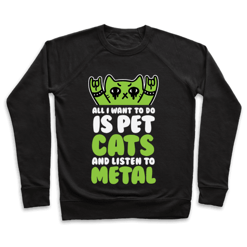 All I Want To Do Is Pet Cats And Listen To Metal Pullover