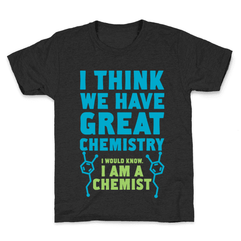 I Think We Have Great Chemistry Kids T-Shirt
