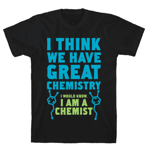 I Think We Have Great Chemistry Mens T-Shirt