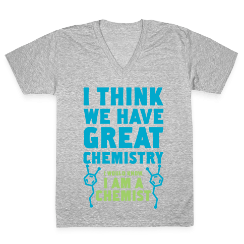I Think We Have Great Chemistry V-Neck Tee Shirt