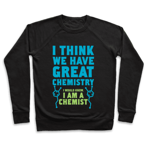 I Think We Have Great Chemistry Pullover