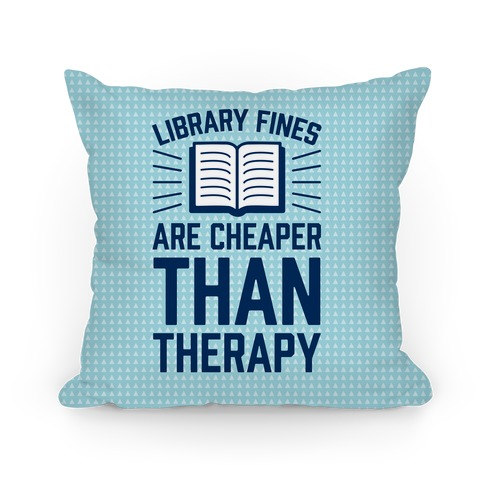 Library Fines Are Cheaper Than Therapy Pillow