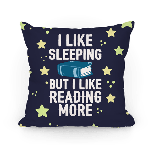 I Like Sleeping But I Like Reading More Pillow