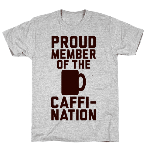 Proud Member Of The Caffi-Nation Mens T-Shirt