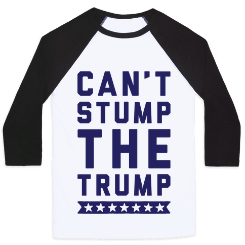 Can't Stump The Trump Baseball Tee