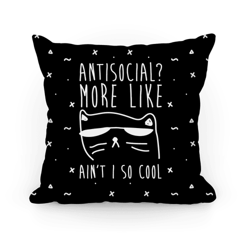 Antisocial More Like Ain't I So Cool Pillow