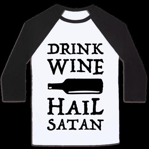Drink Wine Hail Satan Baseball Tee