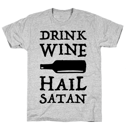 Drink Wine Hail Satan Mens T-Shirt