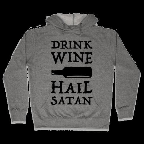 Drink Wine Hail Satan Hooded Sweatshirt