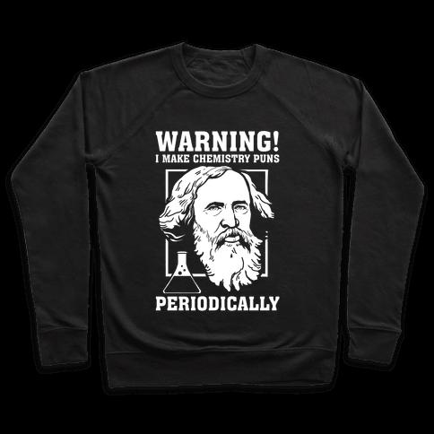 Warning! I Make Chemistry Puns Periodically Pullover