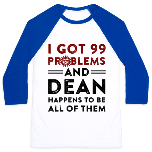 I Got 99 Problems And Dean Happens To Be All Of Them Baseball Tee
