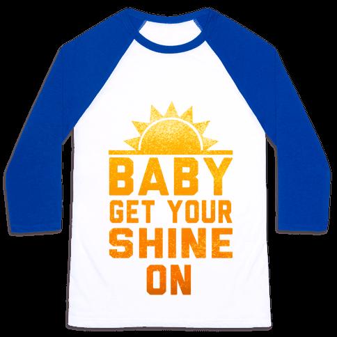 Baby, Get Your Shine On Baseball Tee
