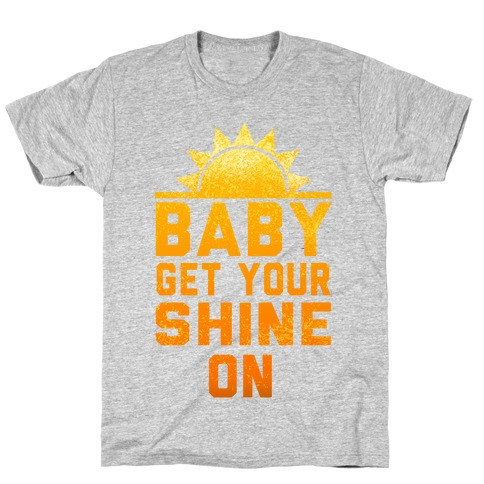 Baby, Get Your Shine On T-Shirt