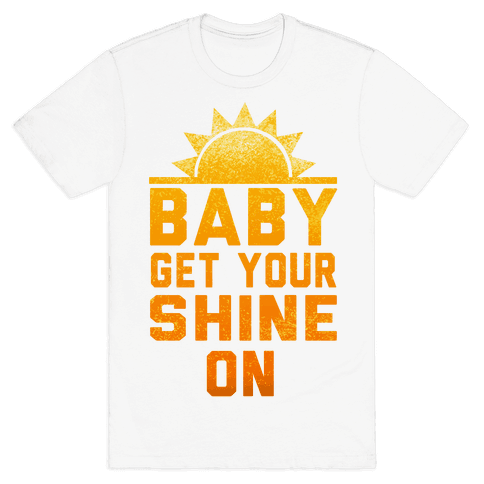 Baby, Get Your Shine On Mens T-Shirt